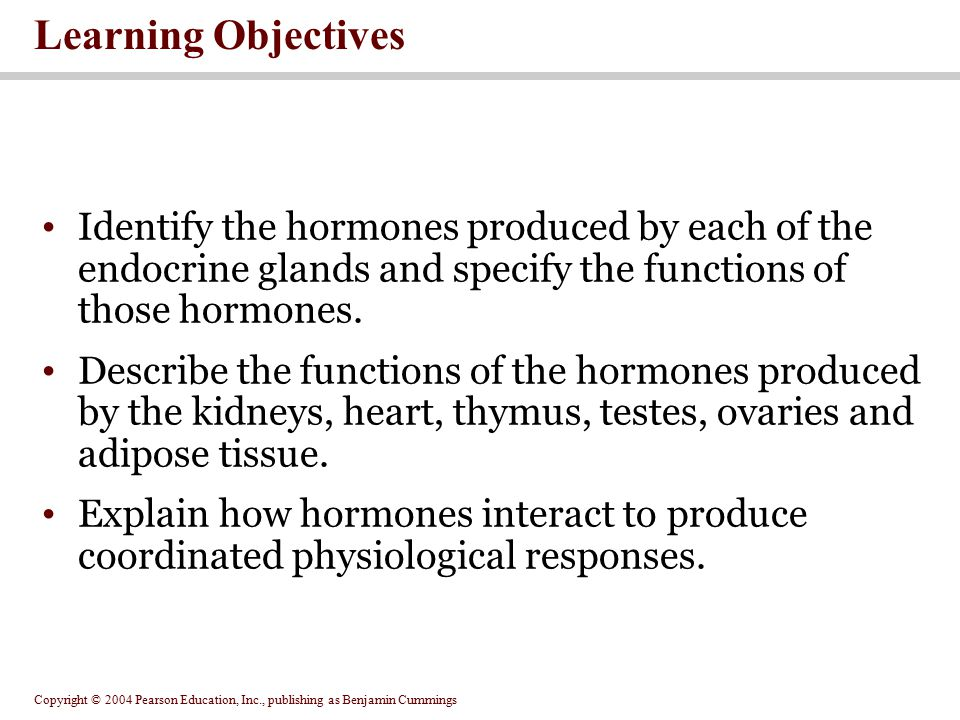 Learning Objectives Identify the hormones produced by each of the endocrine glands and specify the functions of those hormones.