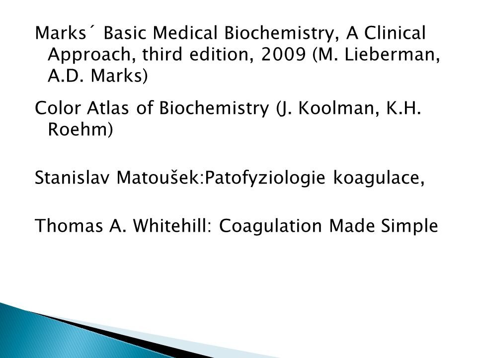 Marks´ Basic Medical Biochemistry, A Clinical Approach, third edition, 2009 (M.