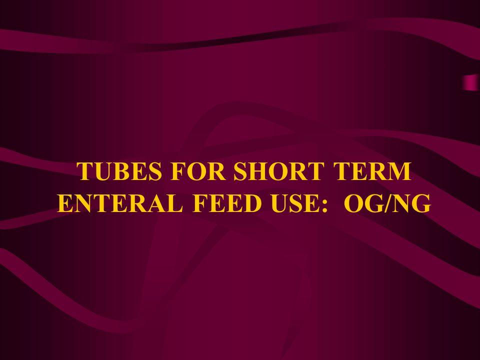 TUBES FOR SHORT TERM ENTERAL FEED USE: OG/NG