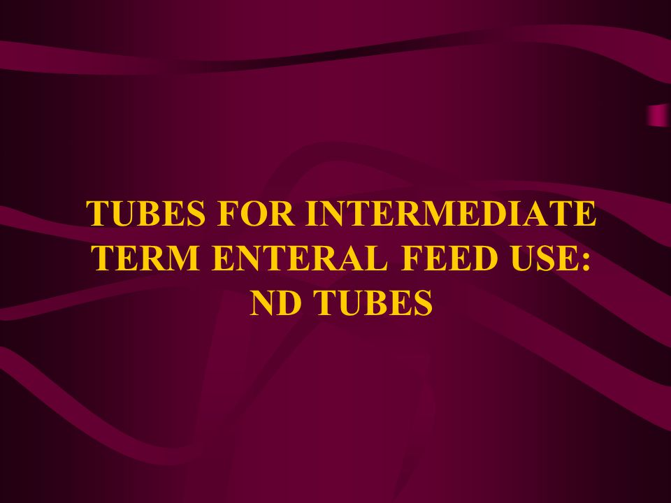 TUBES FOR INTERMEDIATE TERM ENTERAL FEED USE: ND TUBES