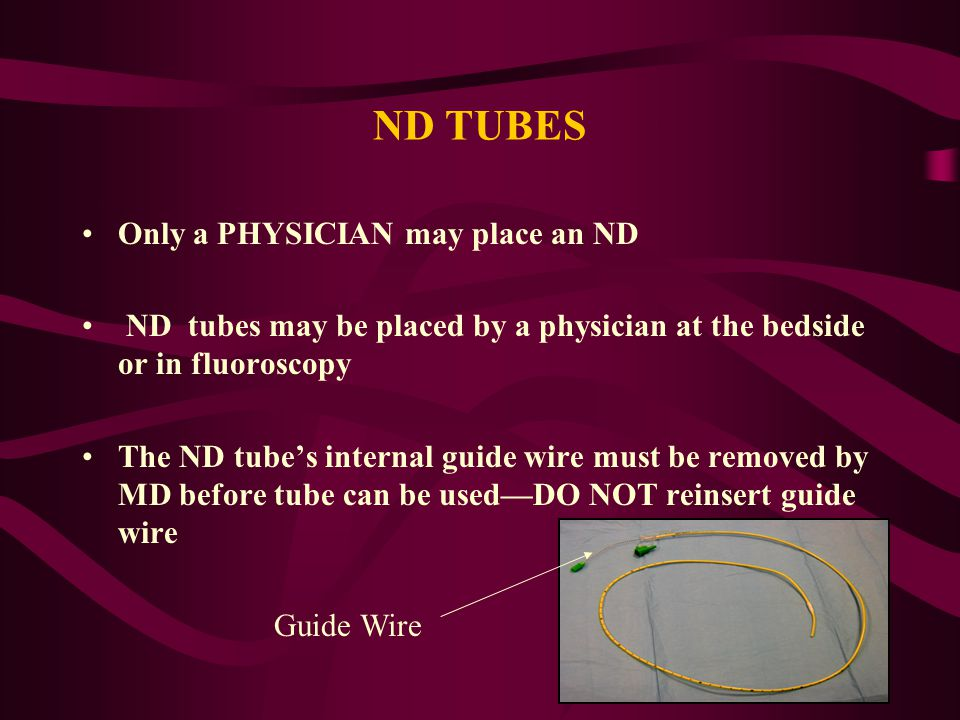 ND TUBES Only a PHYSICIAN may place an ND