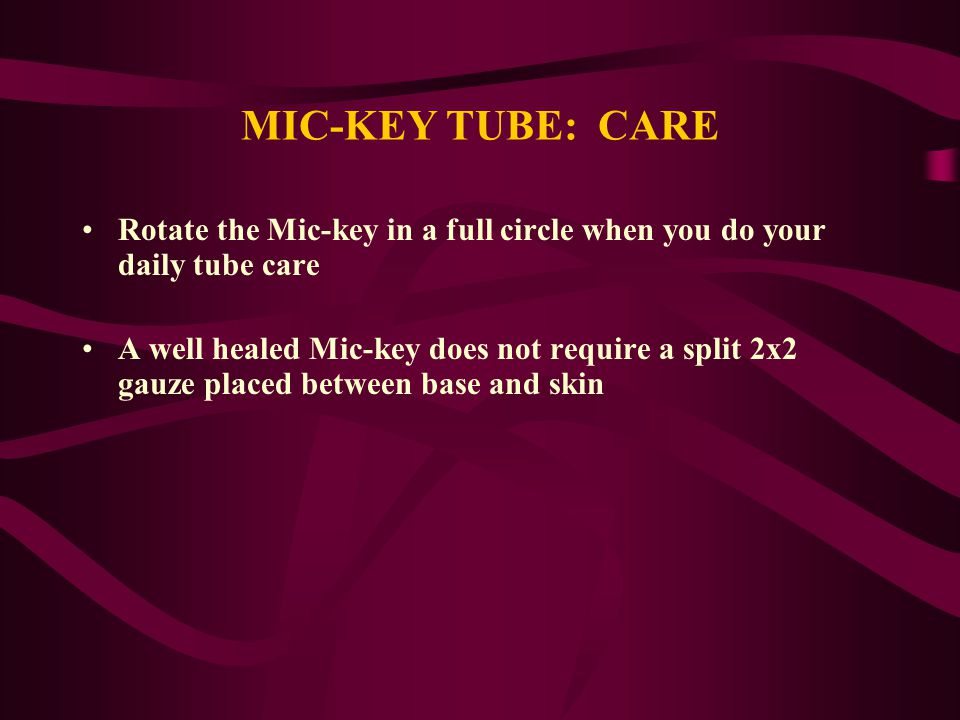 MIC-KEY TUBE: CARE Rotate the Mic-key in a full circle when you do your daily tube care.