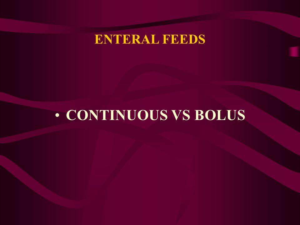 ENTERAL FEEDS CONTINUOUS VS BOLUS