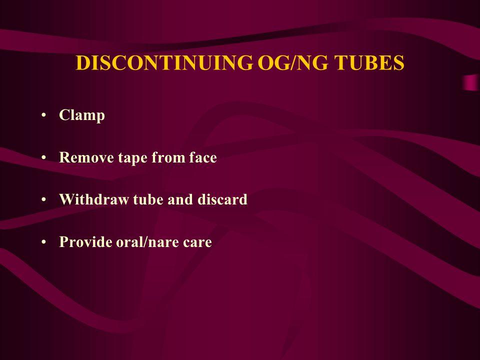 DISCONTINUING OG/NG TUBES