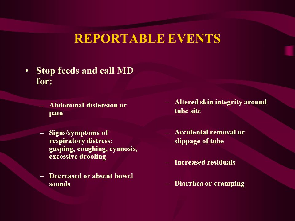 REPORTABLE EVENTS Stop feeds and call MD for: