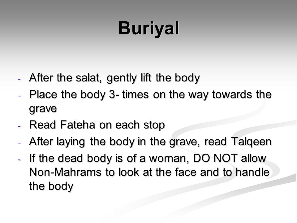 Buriyal After the salat, gently lift the body