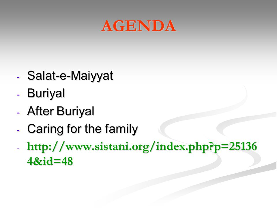 AGENDA Salat-e-Maiyyat Buriyal After Buriyal Caring for the family