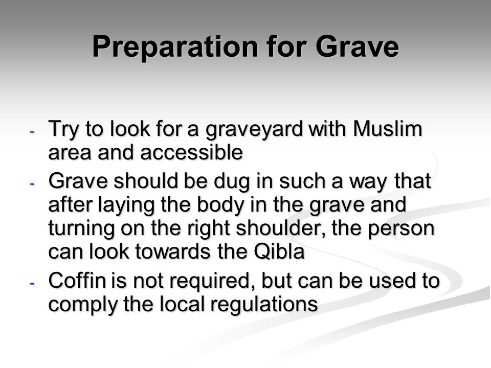 Preparation for Grave Try to look for a graveyard with Muslim area and accessible.