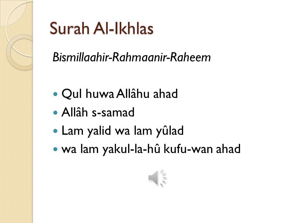 Surah Al-Ikhlas Bismillaahir-Rahmaanir-Raheem Qul huwa Allâhu ahad
