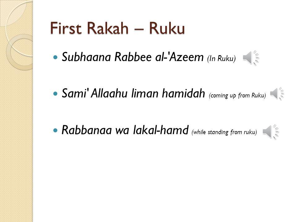 First Rakah – Ruku Subhaana Rabbee al- Azeem (In Ruku)