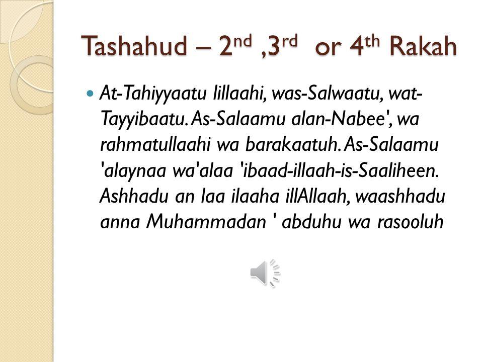 Tashahud – 2nd ,3rd or 4th Rakah
