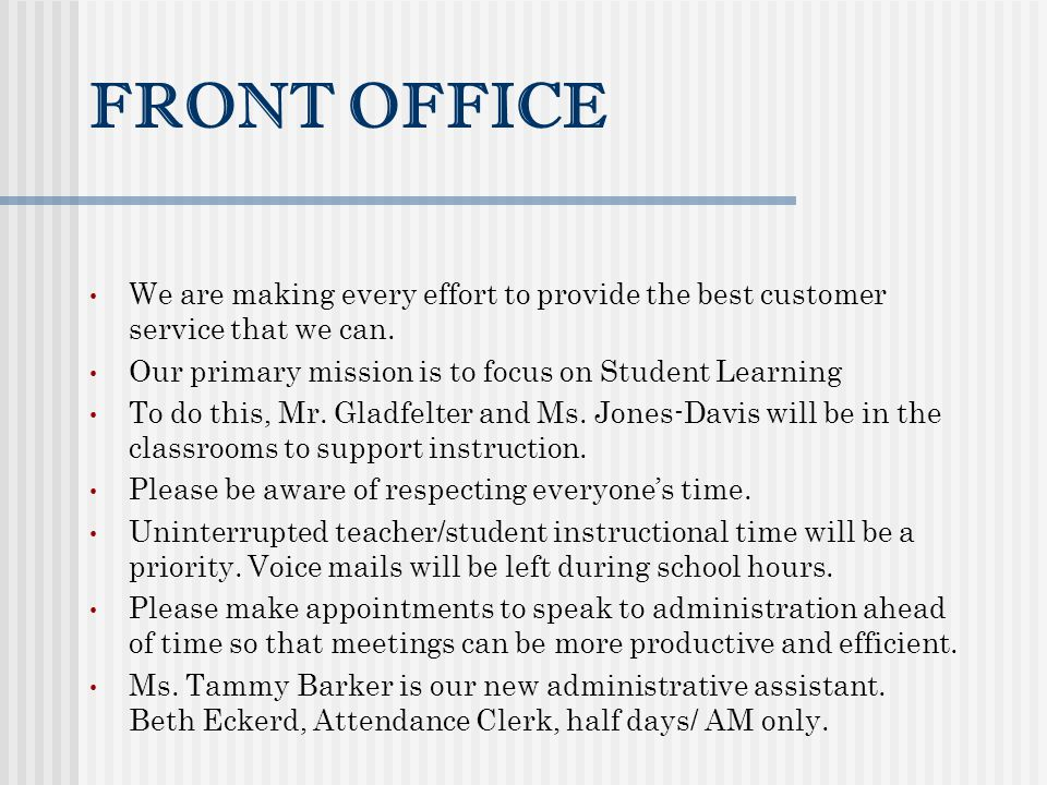 Front Office We are making every effort to provide the best customer service that we can. Our primary mission is to focus on Student Learning.