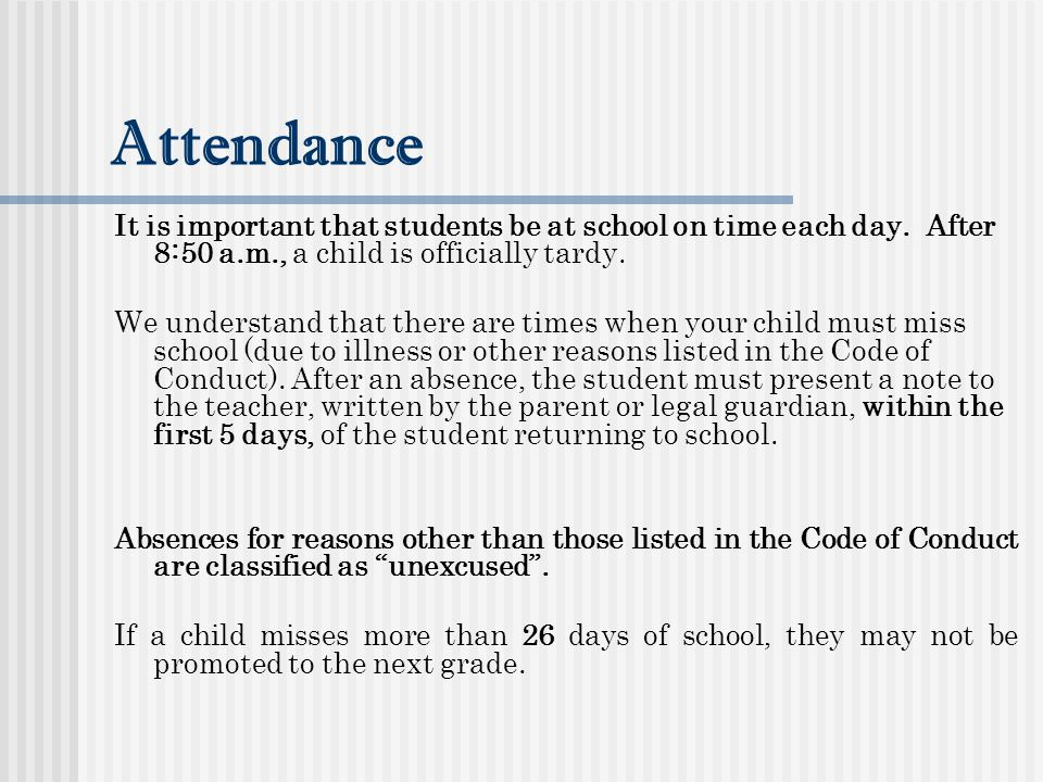 Attendance It is important that students be at school on time each day. After 8:50 a.m., a child is officially tardy.
