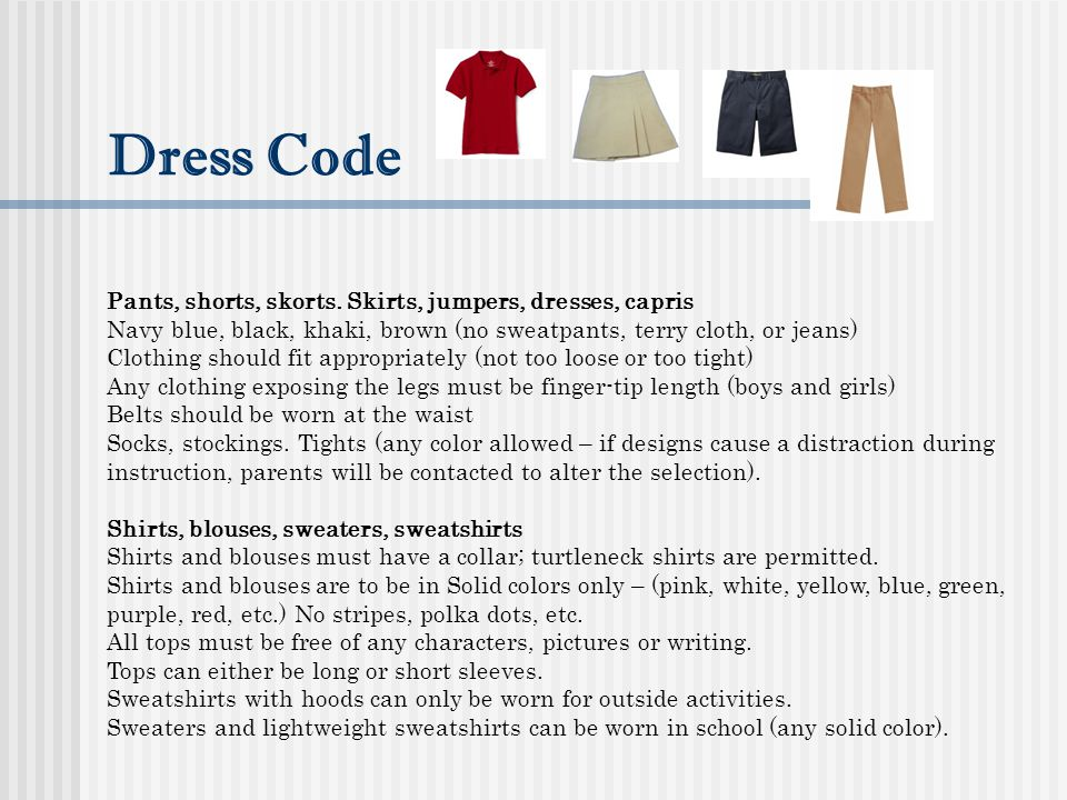 Dress Code Pants, shorts, skorts. Skirts, jumpers, dresses, capris