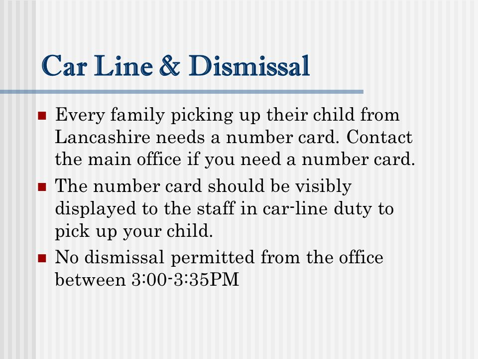 Car Line & Dismissal Every family picking up their child from Lancashire needs a number card. Contact the main office if you need a number card.