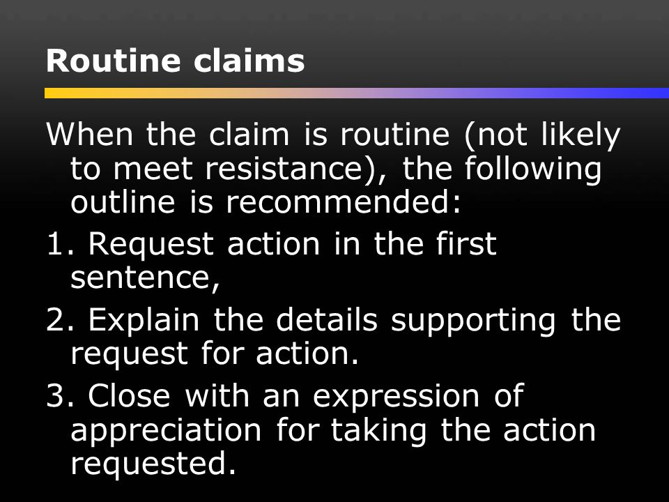 Routine claims When the claim is routine (not likely to meet resistance), the following outline is recommended: