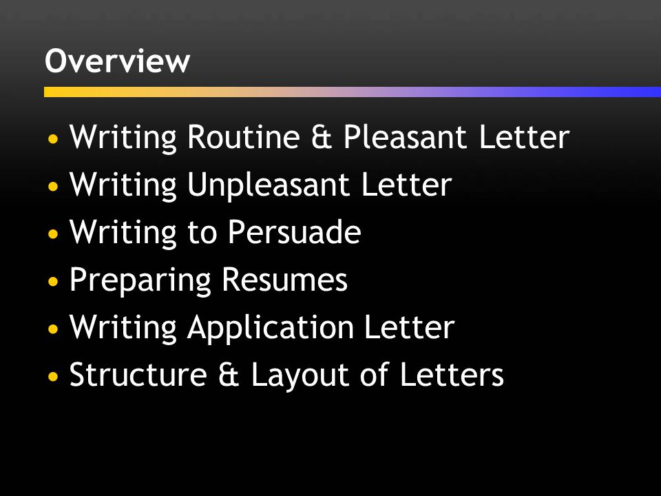 Overview Writing Routine & Pleasant Letter. Writing Unpleasant Letter. Writing to Persuade. Preparing Resumes.