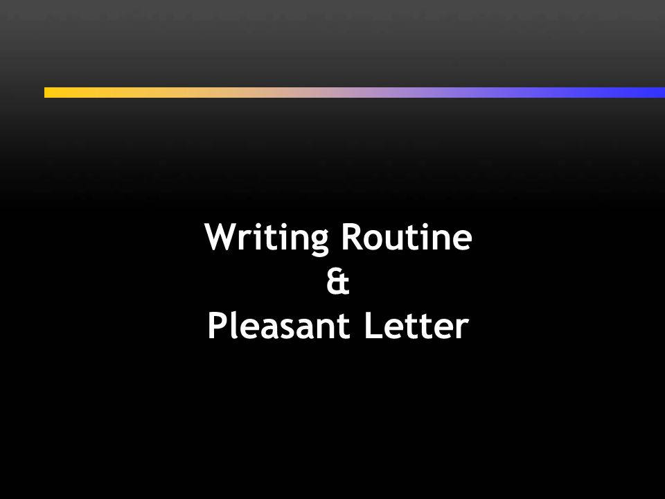 Writing Routine & Pleasant Letter
