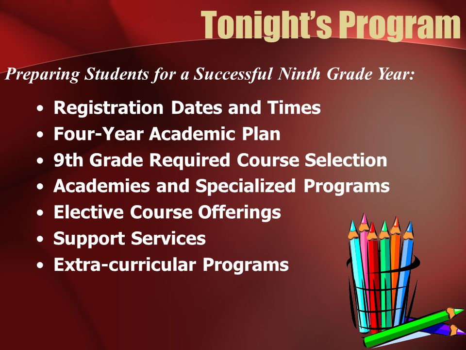 Tonight's Program Preparing Students for a Successful Ninth Grade Year: Registration Dates and Times.