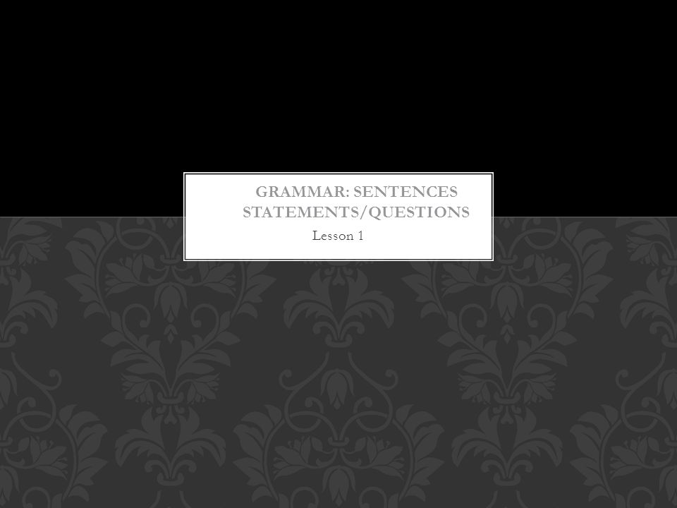 Grammar: Sentences Statements/Questions