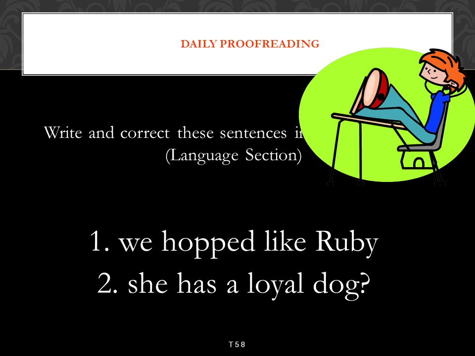 Write and correct these sentences in your notebook. (Language Section)