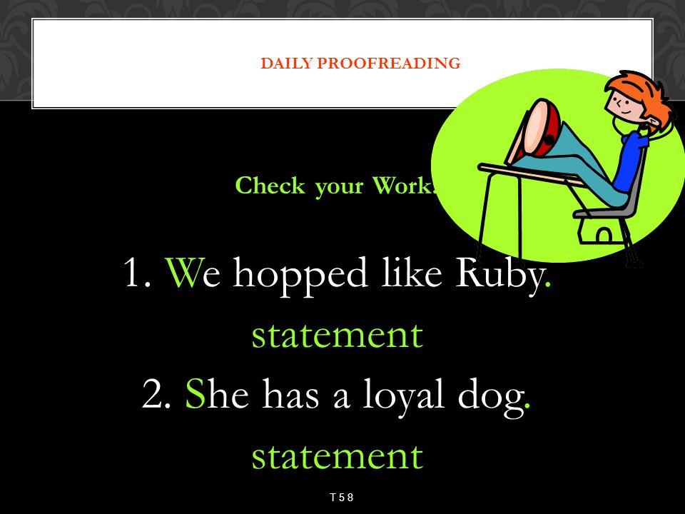 1. We hopped like Ruby. statement 2. She has a loyal dog.