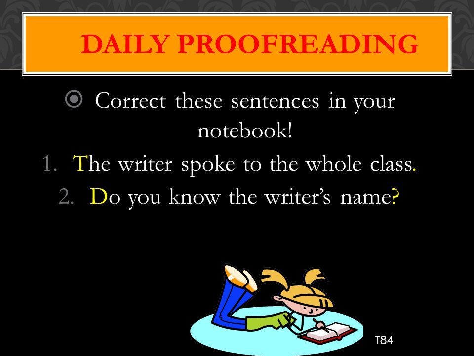Daily Proofreading Correct these sentences in your notebook!