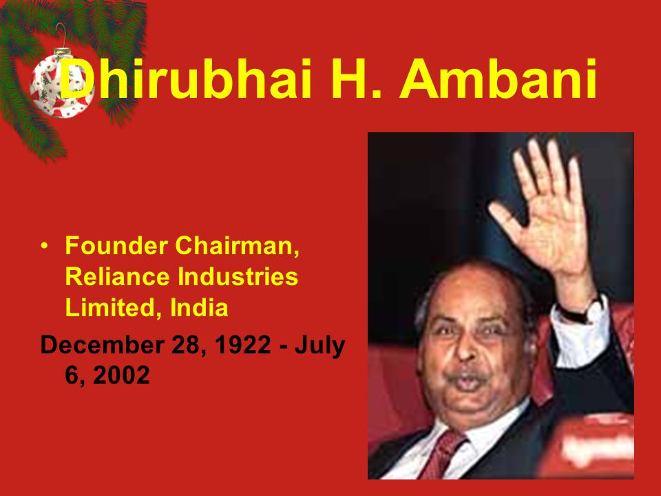 Dhirubhai H. Ambani Founder Chairman, Reliance Industries Limited, India.