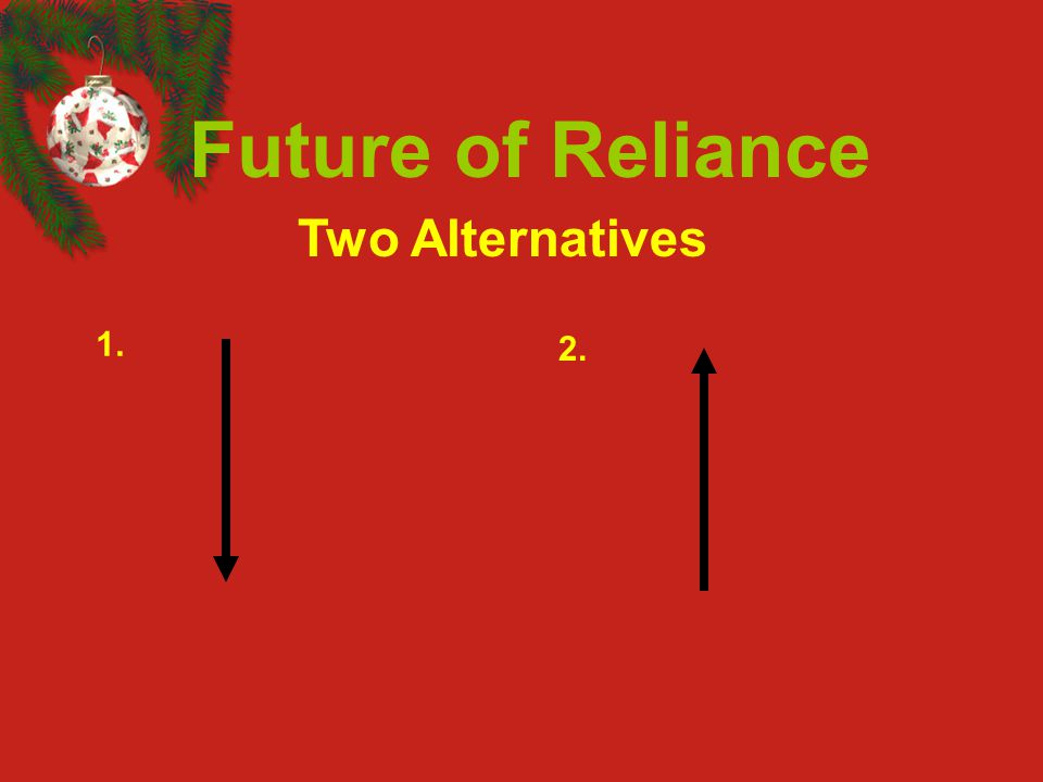 Future of Reliance Two Alternatives 1. 2.