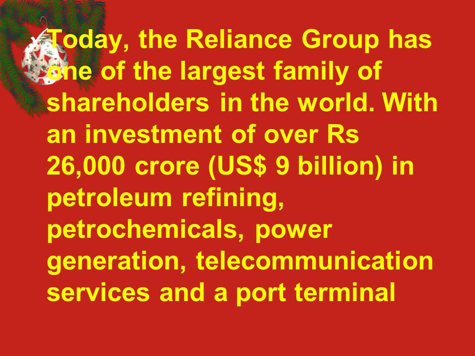 Today, the Reliance Group has one of the largest family of shareholders in the world.