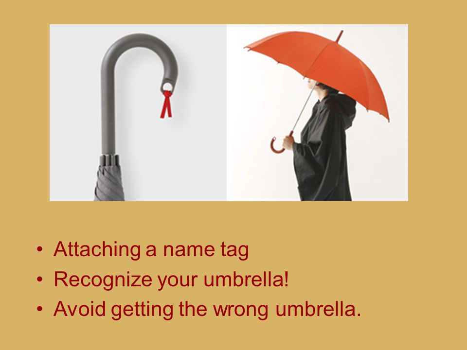 Attaching a name tag Recognize your umbrella! Avoid getting the wrong umbrella.