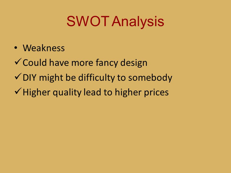 SWOT Analysis Weakness Could have more fancy design