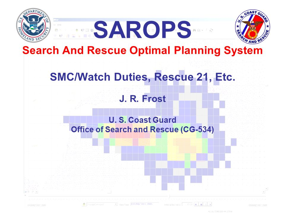SAROPS Search And Rescue Optimal Planning System SMC/Watch Duties, Rescue 21, Etc.