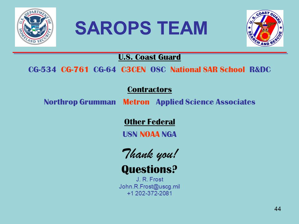 SAROPS TEAM Thank you! Questions U.S. Coast Guard