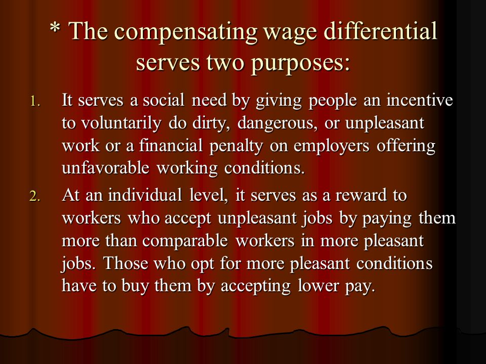 * The compensating wage differential serves two purposes: