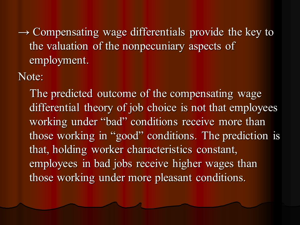→ Compensating wage differentials provide the key to the valuation of the nonpecuniary aspects of employment.