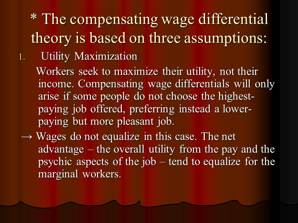 * The compensating wage differential theory is based on three assumptions: