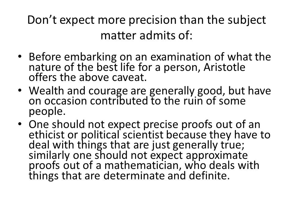Don't expect more precision than the subject matter admits of: