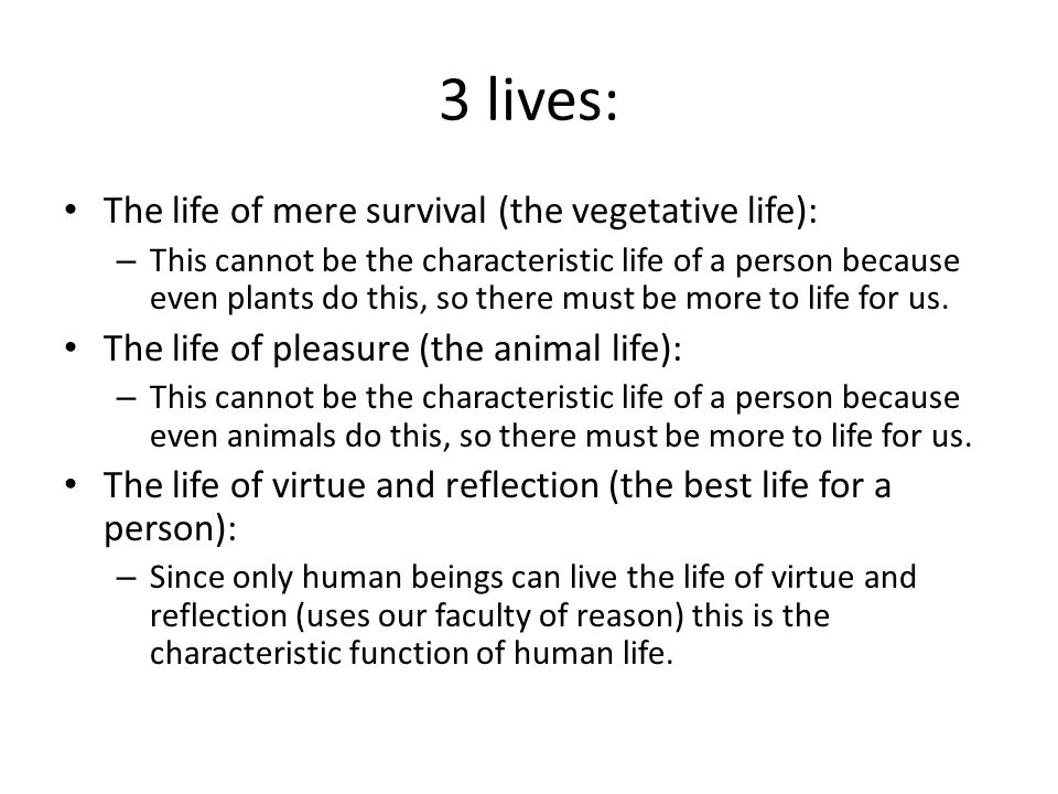 3 lives: The life of mere survival (the vegetative life):