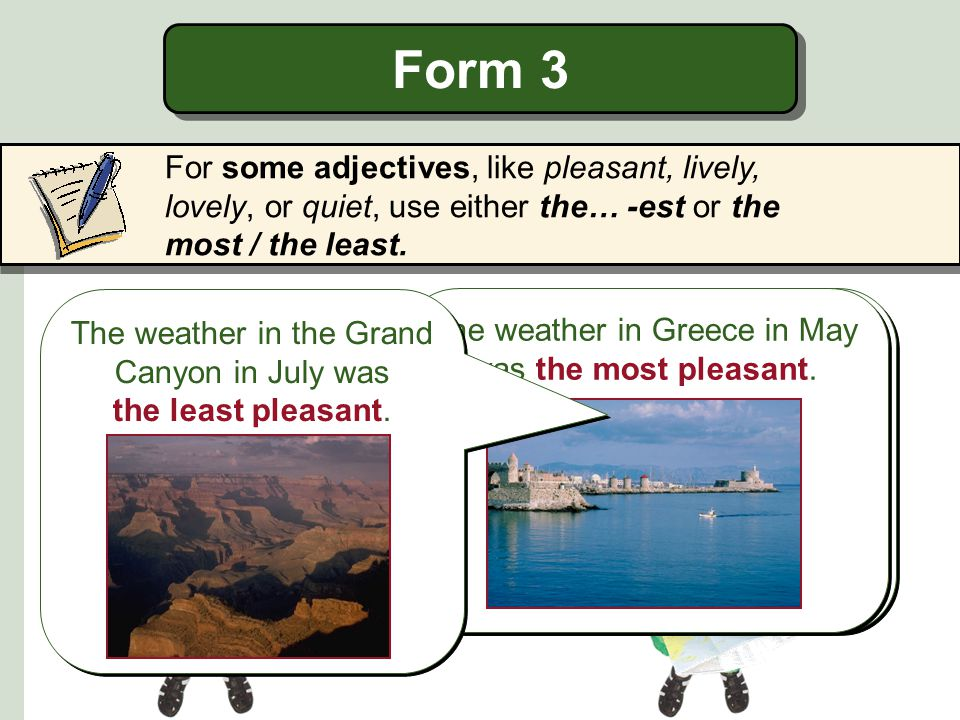 Form 3 For some adjectives, like pleasant, lively, lovely, or quiet, use either the… -est or the most / the least.