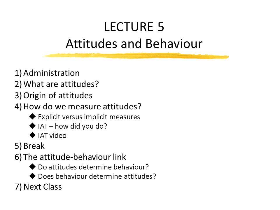 LECTURE 5 Attitudes and Behaviour
