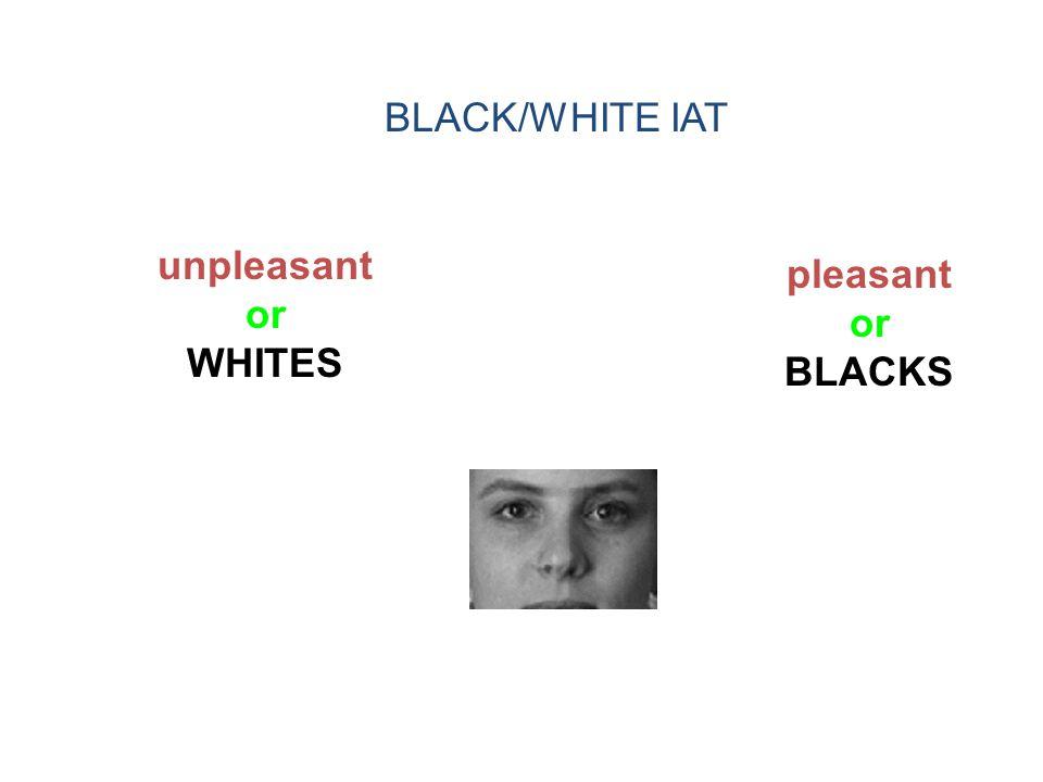 BLACK/WHITE IAT unpleasant or WHITES pleasant or BLACKS