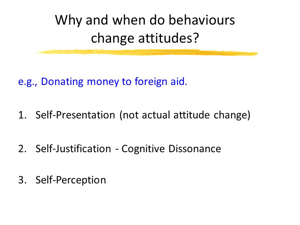 Why and when do behaviours change attitudes