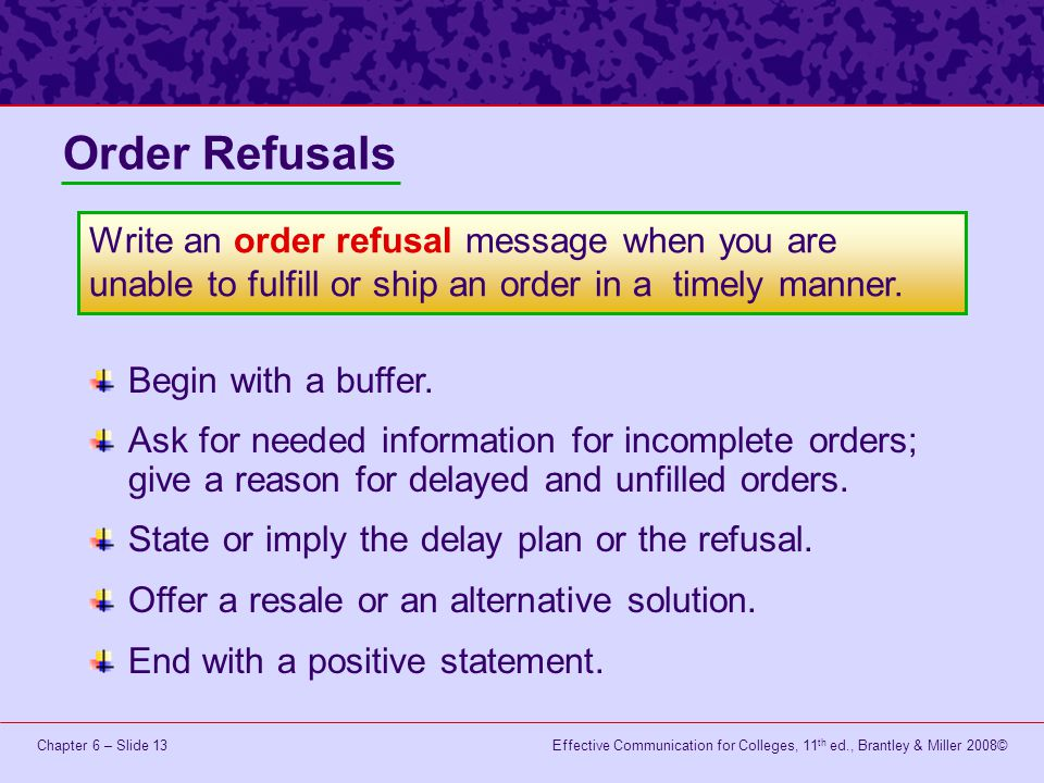 Order Refusals Write an order refusal message when you are unable to fulfill or ship an order in a timely manner.