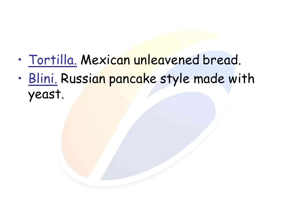 Tortilla. Mexican unleavened bread.