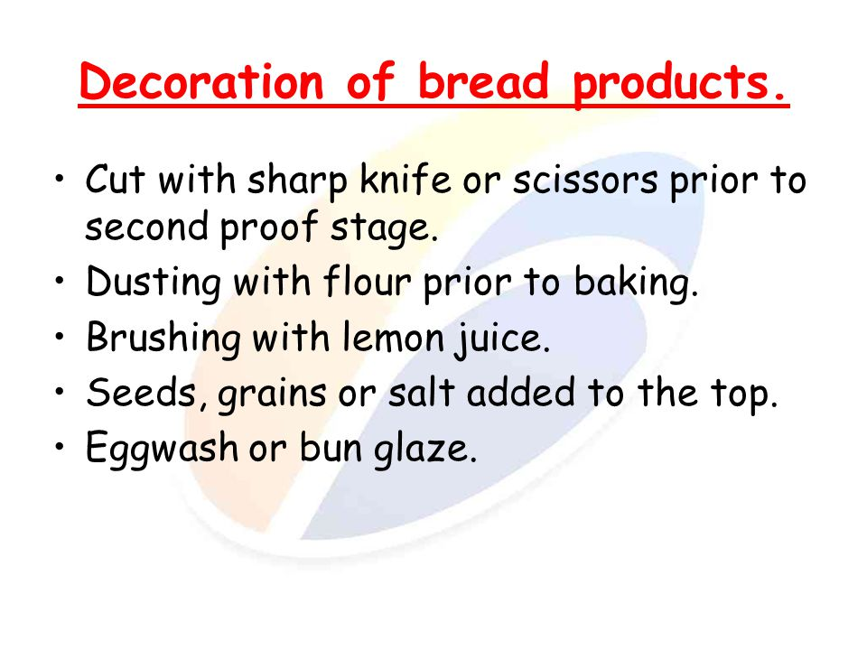 Decoration of bread products.