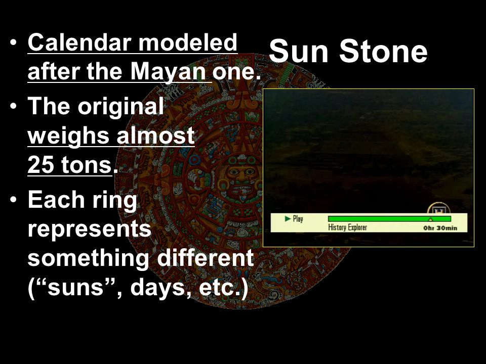 Sun Stone Calendar modeled after the Mayan one.