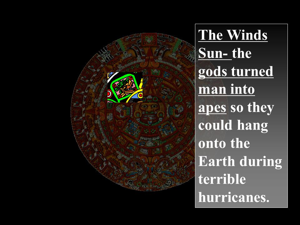 The Winds Sun- the gods turned man into apes so they could hang onto the Earth during terrible hurricanes.