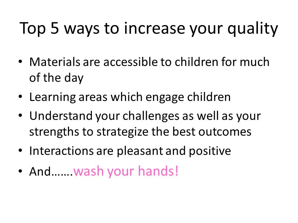 Top 5 ways to increase your quality