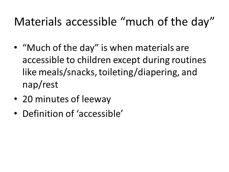 Materials accessible much of the day